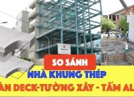 So sánh nhà khung thép kết hợp : sàn deck - tường xây - tấm ALC